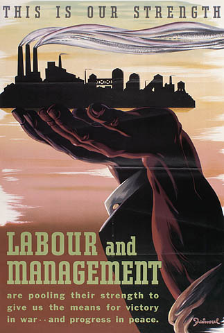 Second World War poster entitled THIS IS OUR STRENGTH: LABOUR AND MANAGEMENT, depicting a factory supported by hands representing both a labourer and a manager working together, circa 1939-1945