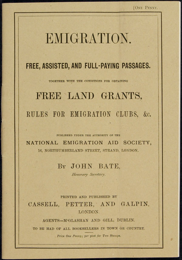 Emigration pamphlet by John Bate, published by the National Emigration Aid Society and distributed to agents in Canada, Ireland, England and Australia (circa 1869)